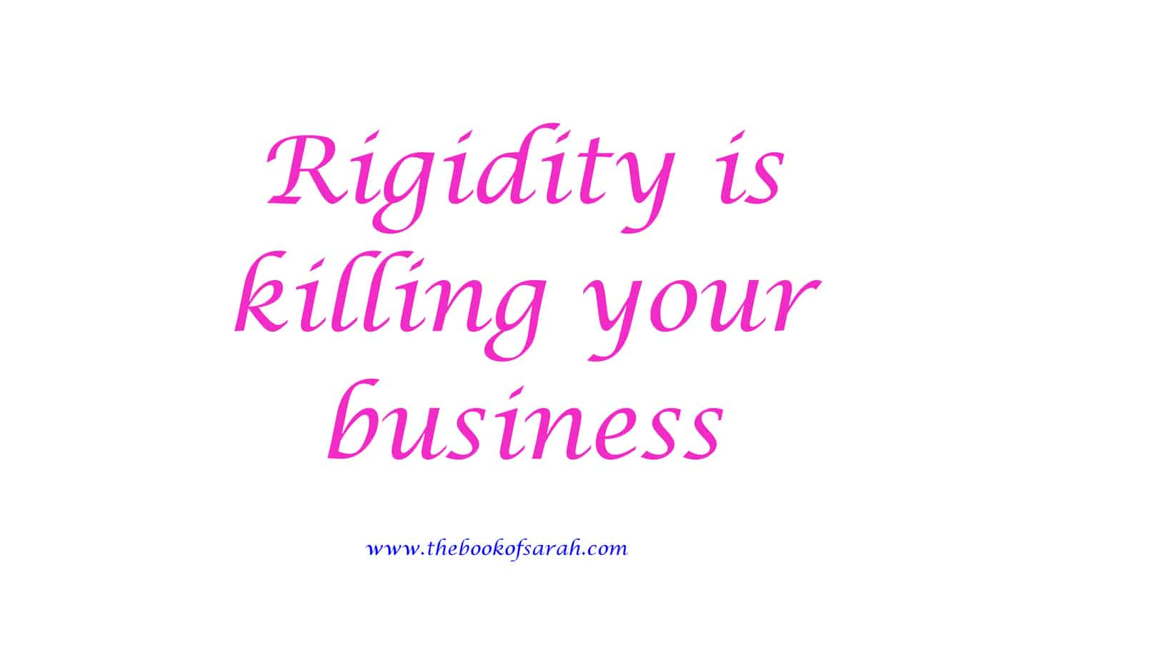 Rigidity is killing your business