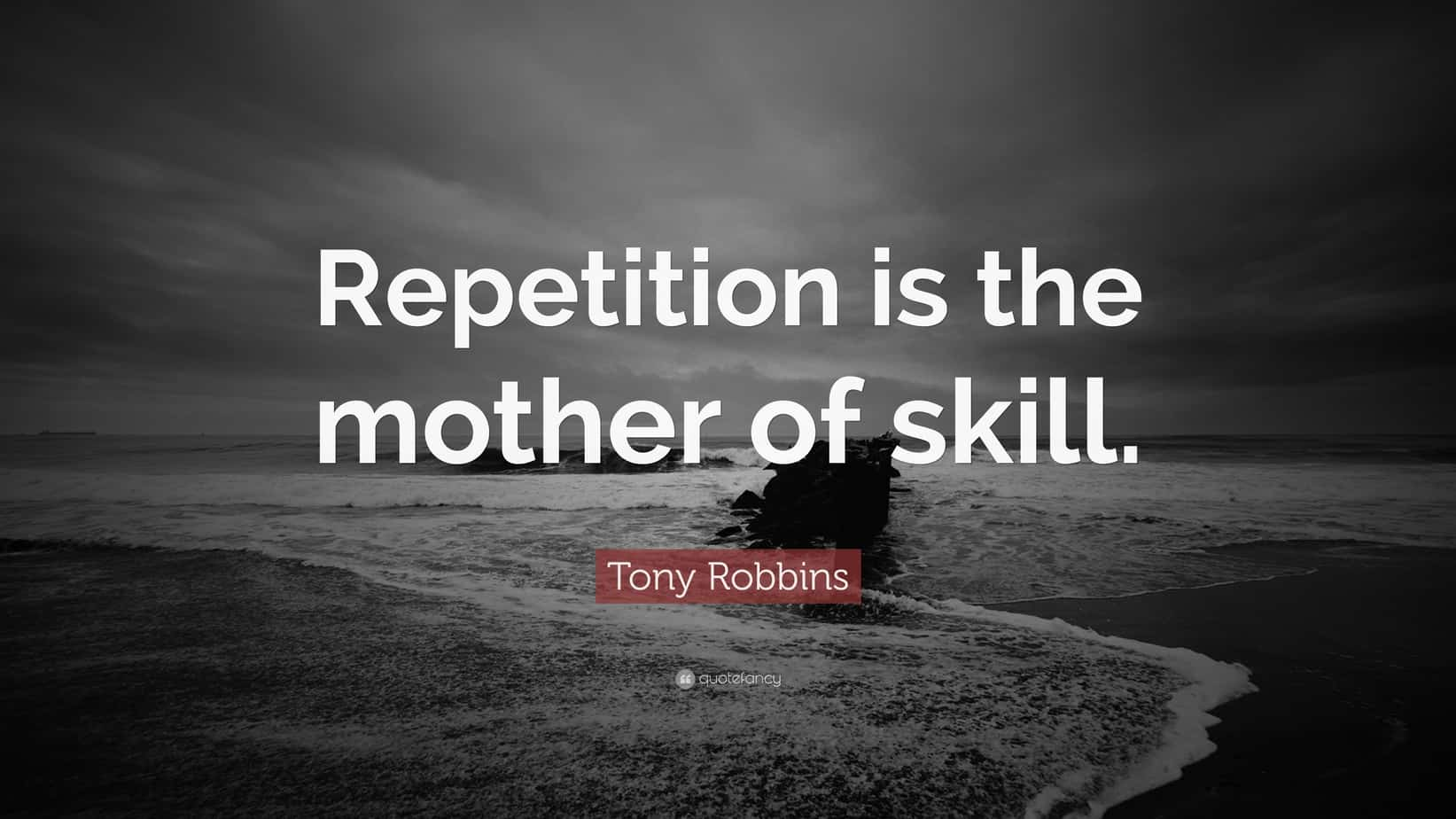 Repetition is the mother of skill
